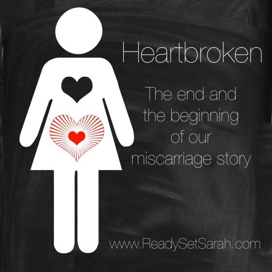 Heartbroken: The end and beginning of our miscarriage story.